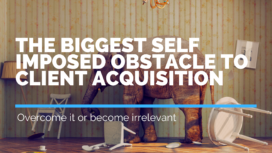 The Biggest Self Imposed Obstacle to Client Acquisition | Andrew Abel | Advisio