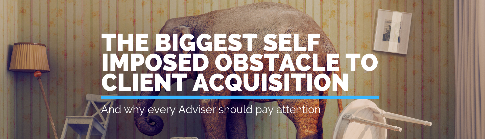 The Biggest Self Imposed Obstacle to Client Acquisition   Andrew Abel   Advisio