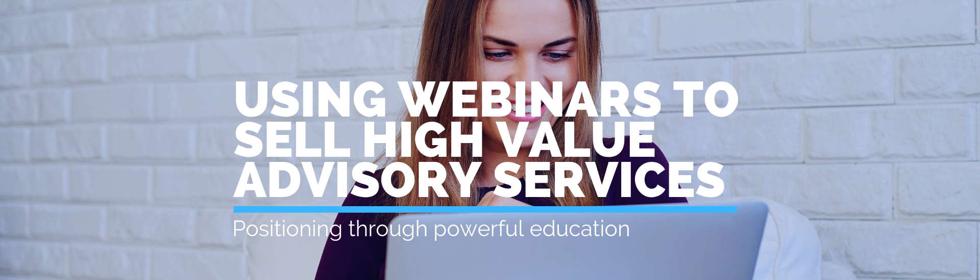 Using Webinars to Sell High Value Advisory Services | Andrew Abel | Advisio